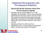 implement pre inspection and pre clearance initiatives