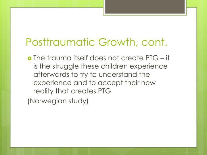 Posttraumatic Growth, cont.