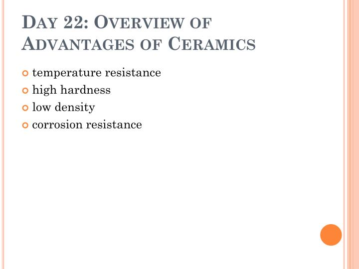 day 22 overview of advantages of ceramics