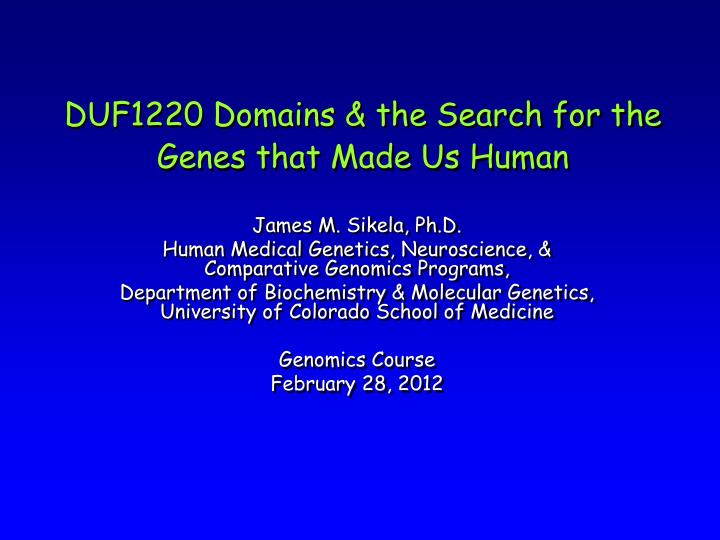 Duf1220 domains the search for the genes that made us human