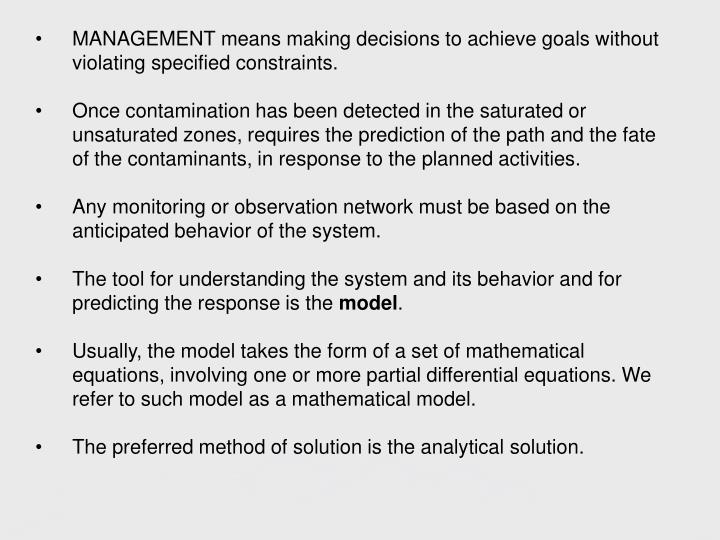 MANAGEMENT means making decisions to achieve goals without violating specified constraints.