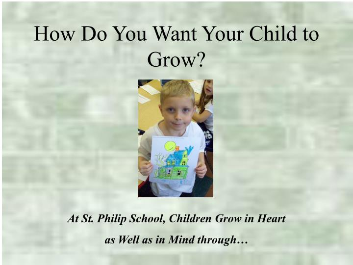 How Do You Want Your Child to Grow?