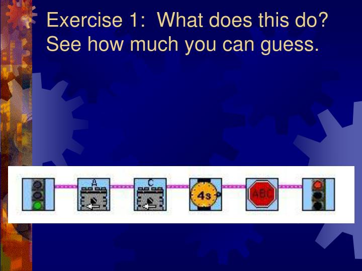 Exercise 1:  What does this do?  See how much you can guess.
