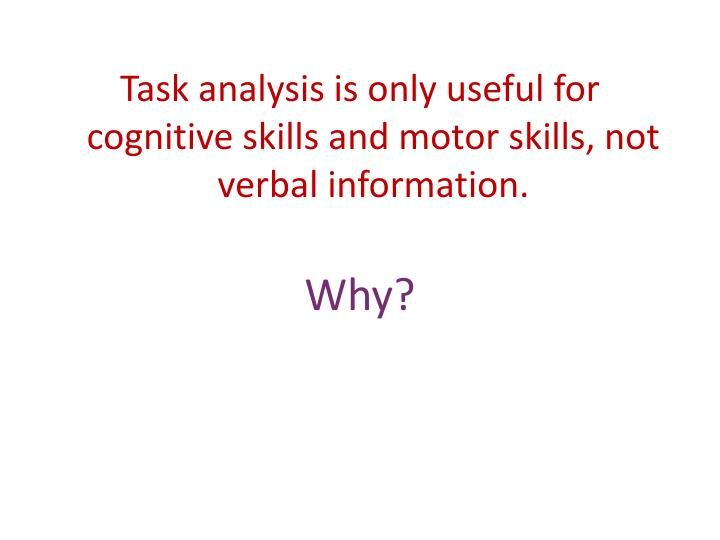 Task analysis is only useful for cognitive skills and motor skills, not verbal information.