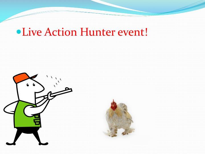 Live Action Hunter event!