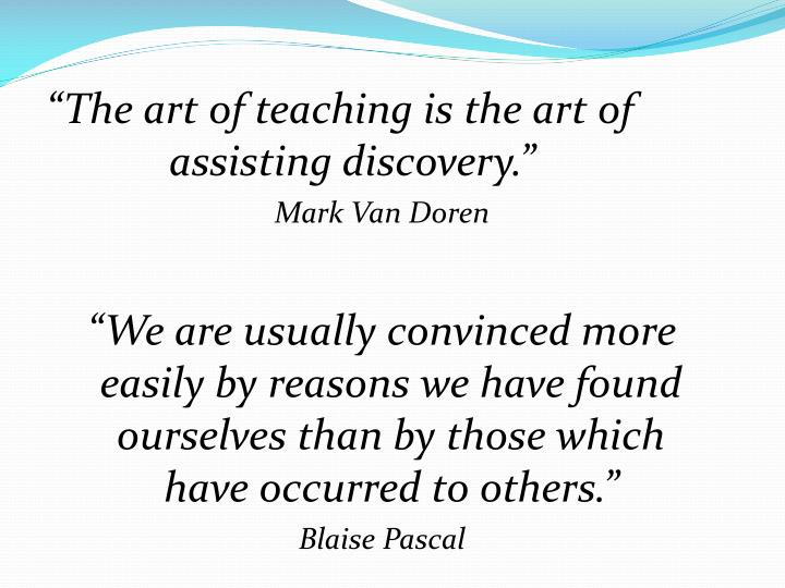 """""""The art of teaching is the art of assisting discovery."""""""