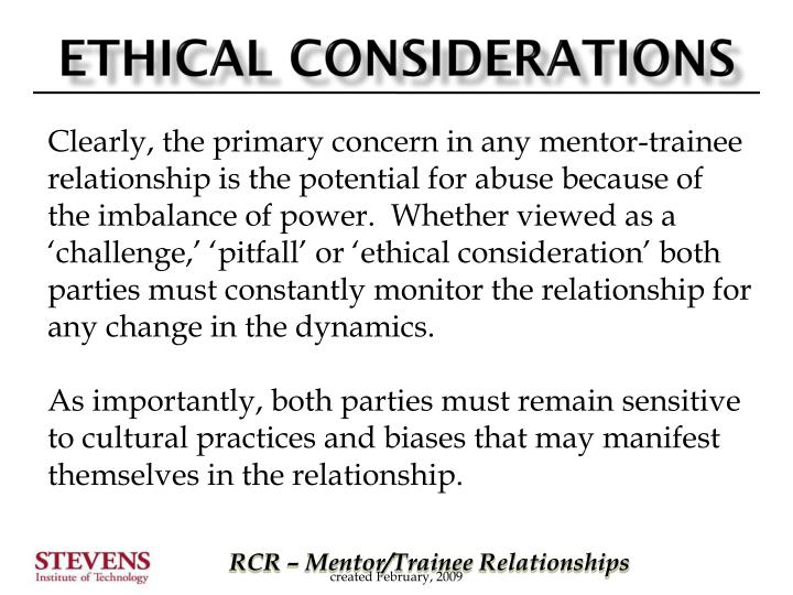 Clearly, the primary concern in any mentor-trainee relationship is the potential for abuse because of the imbalance of power.  Whether viewed as a 'challenge,' 'pitfall' or 'ethical consideration' both parties must constantly monitor the relationship for any change in the dynamics.