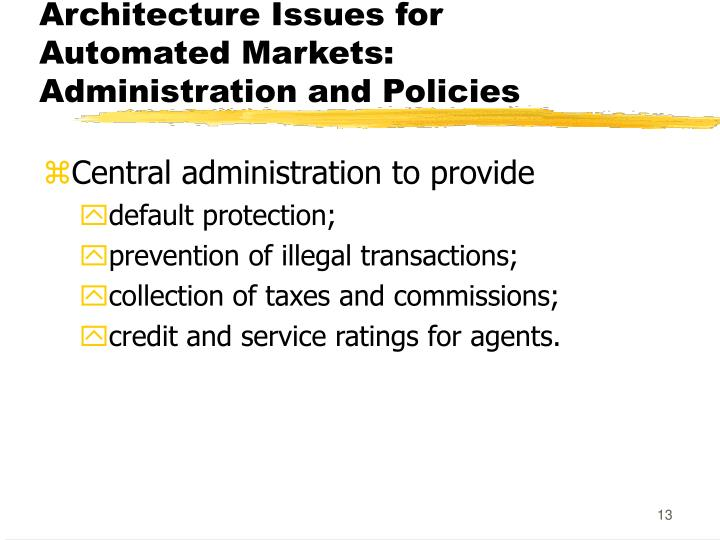 Architecture Issues for Automated Markets: Administration and Policies