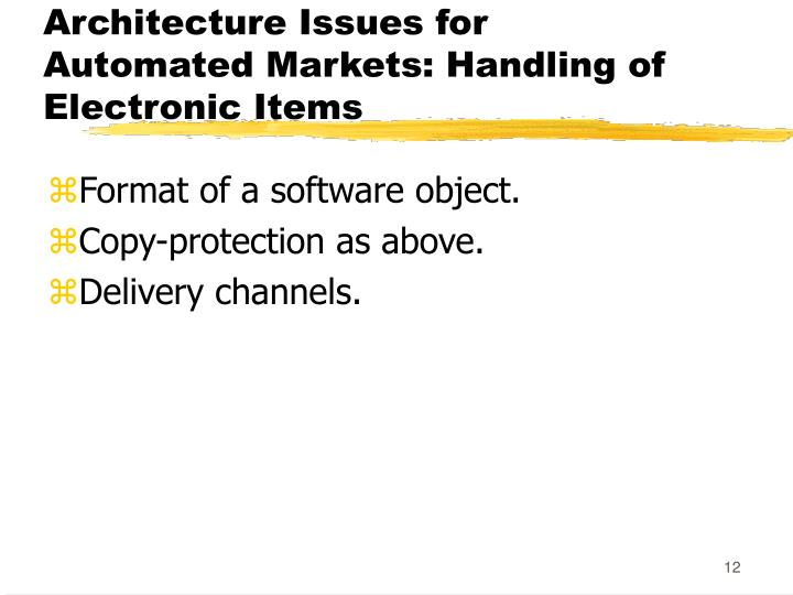 Architecture Issues for Automated Markets: Handling of Electronic Items