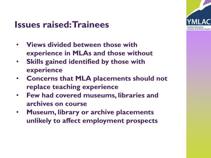Issues raised: Trainees