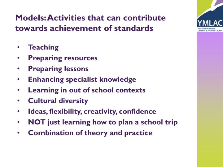 Models: Activities that can contribute towards achievement of standards