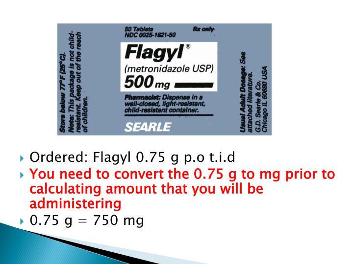 Ordered: Flagyl 0.75 g