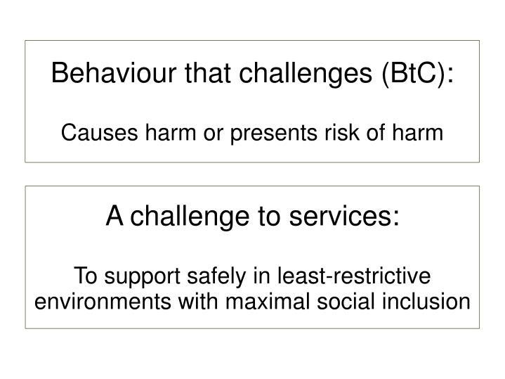 Behaviour that challenges (BtC):