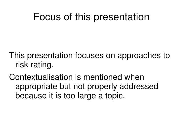 Focus of this presentation