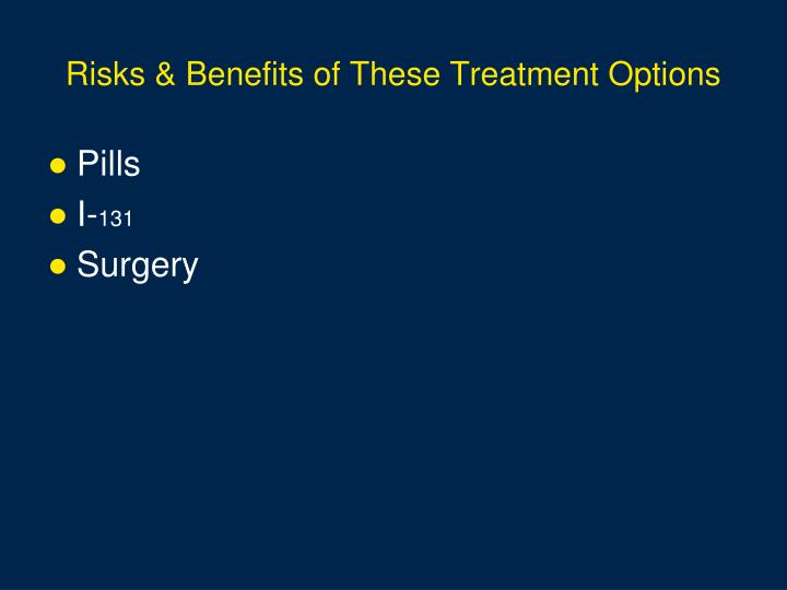 Risks & Benefits of These Treatment Options