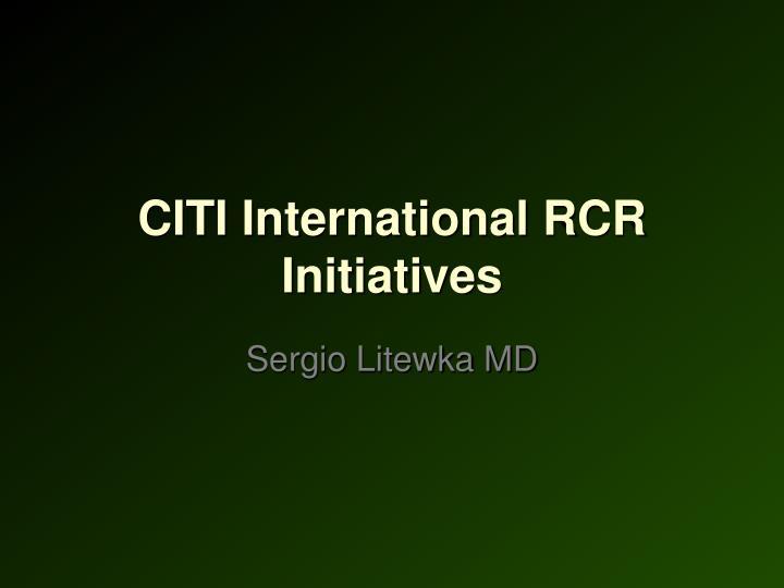 CITI International RCR Initiatives