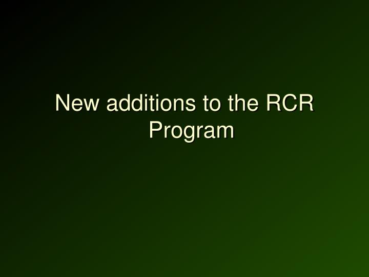 New additions to the RCR Program