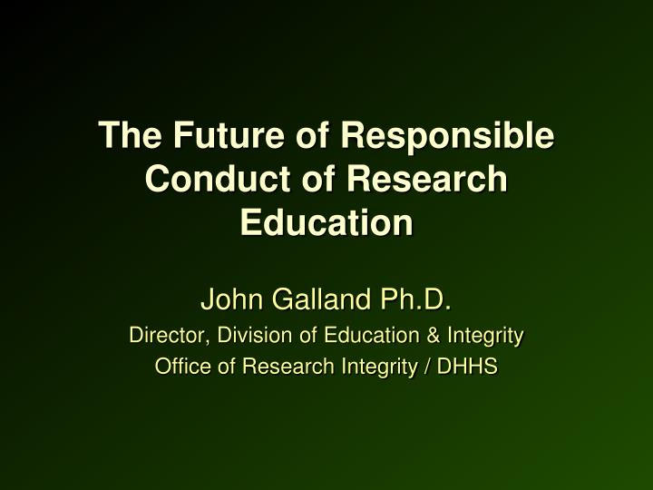 The Future of Responsible Conduct of Research Education