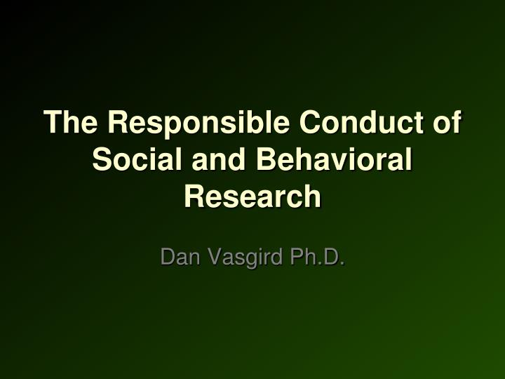 The Responsible Conduct of Social and Behavioral Research