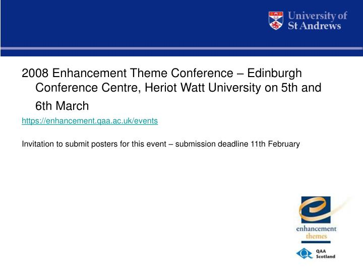 2008 Enhancement Theme Conference – Edinburgh Conference Centre, Heriot Watt University on 5th and...