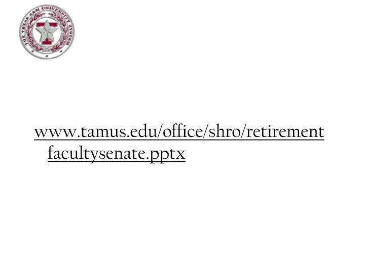 www.tamus.edu/office/shro/retirement facultysenate.pptx