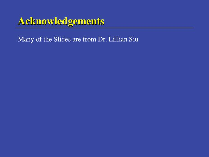 Many of the Slides are from Dr. Lillian Siu