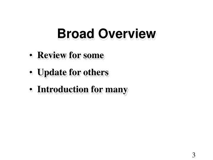 Broad Overview