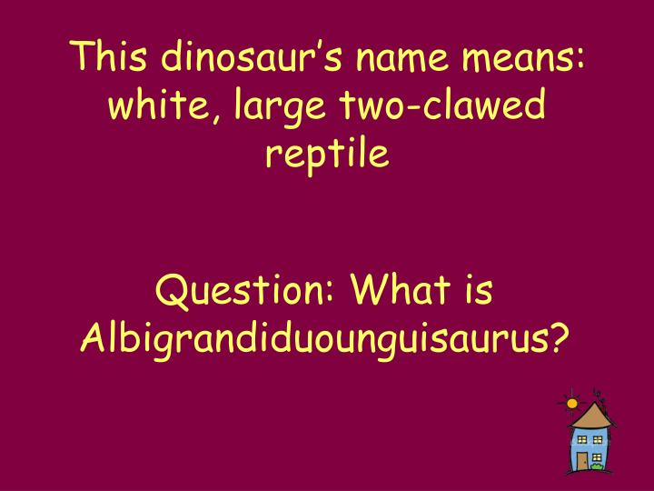 This dinosaur's name means: