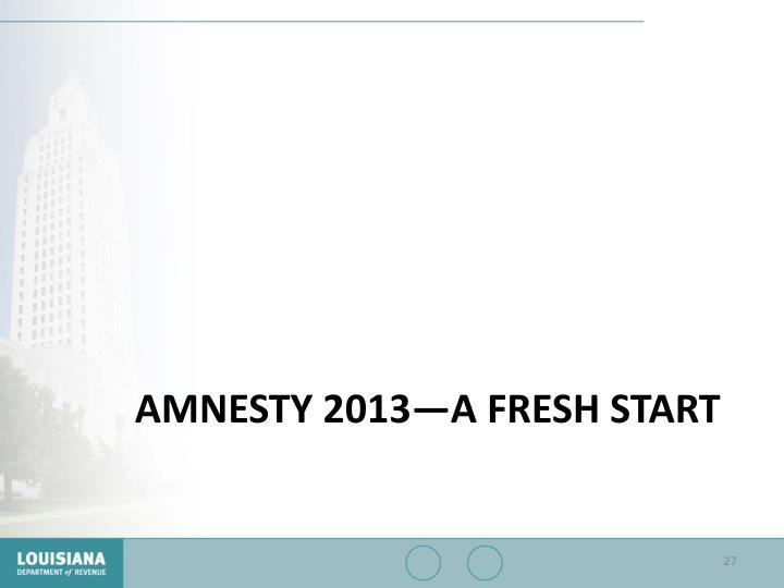 Amnesty 2013—A Fresh Start