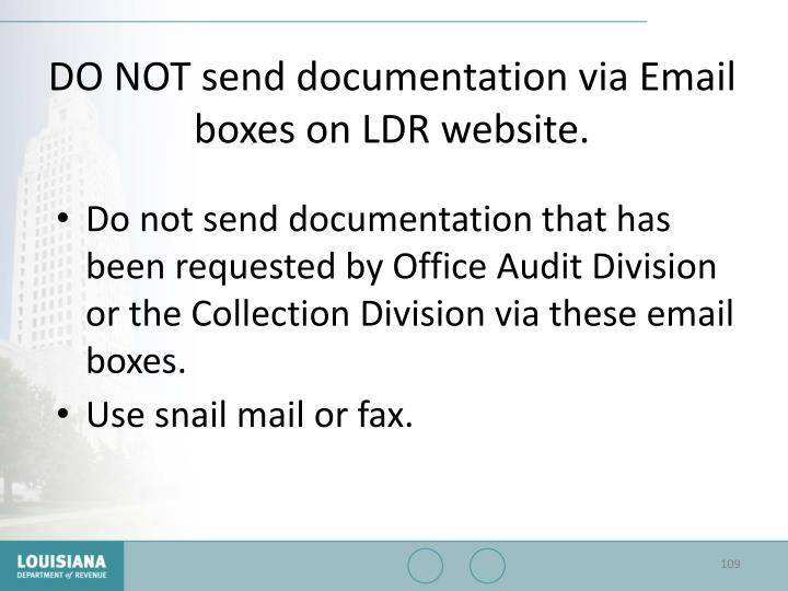 DO NOT send documentation via Email boxes on LDR website.