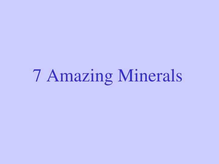 7 Amazing Minerals