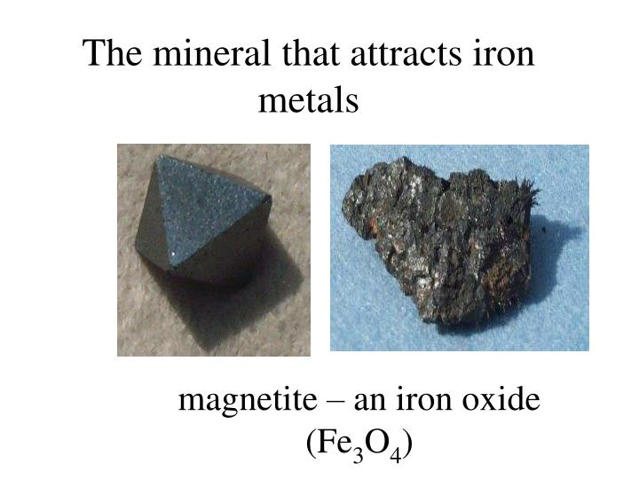The mineral that attracts iron metals