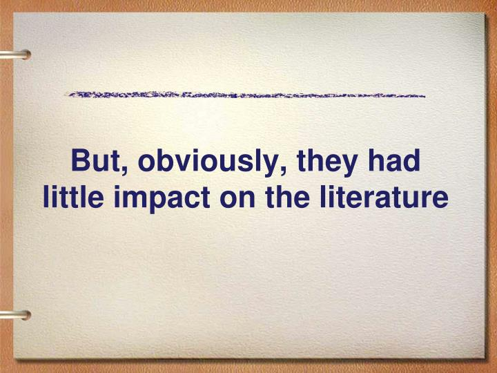 But, obviously, they had little impact on the literature
