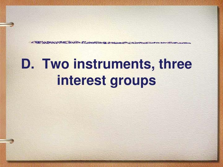 D.  Two instruments, three interest groups