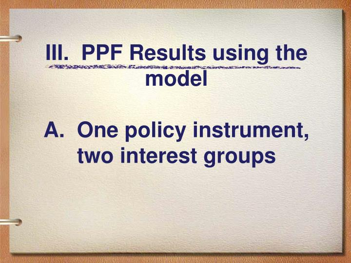 III.  PPF Results using the model