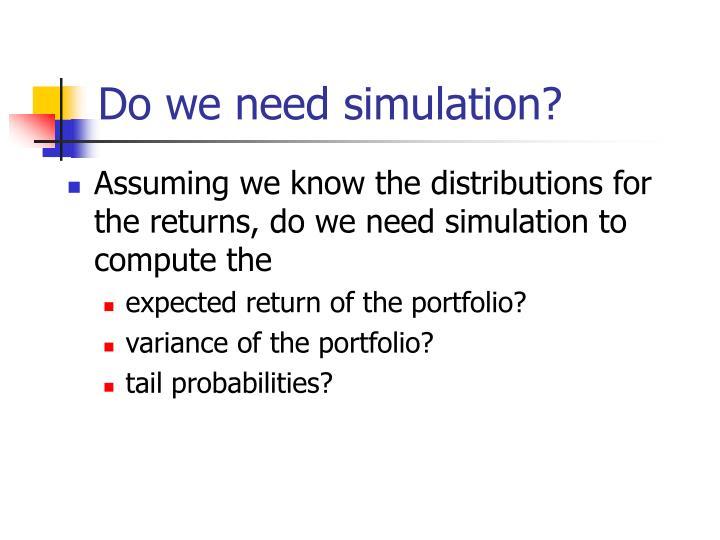 Do we need simulation?