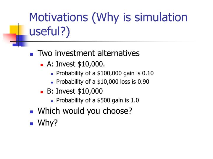Motivations (Why is simulation useful?)