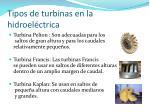 tipos de turbinas en la hidroel ctrica