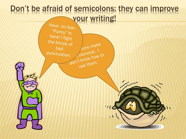 Don't be afraid of semicolons; they can improve your writing!