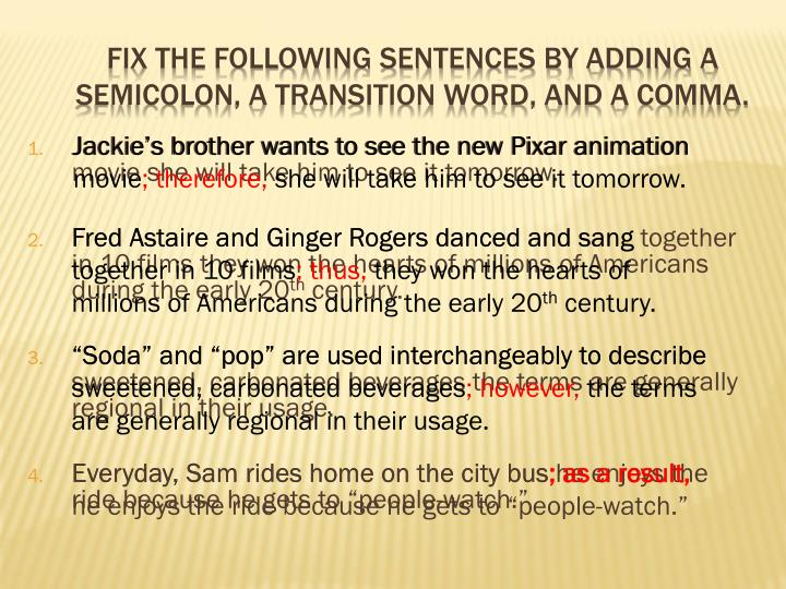Fix the following sentences by adding a semicolon, a transition word, and a comma.