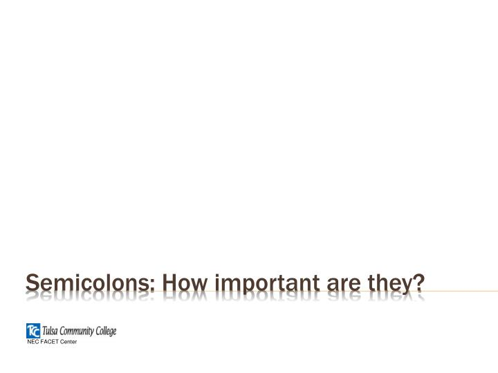Semicolons: How important are they?