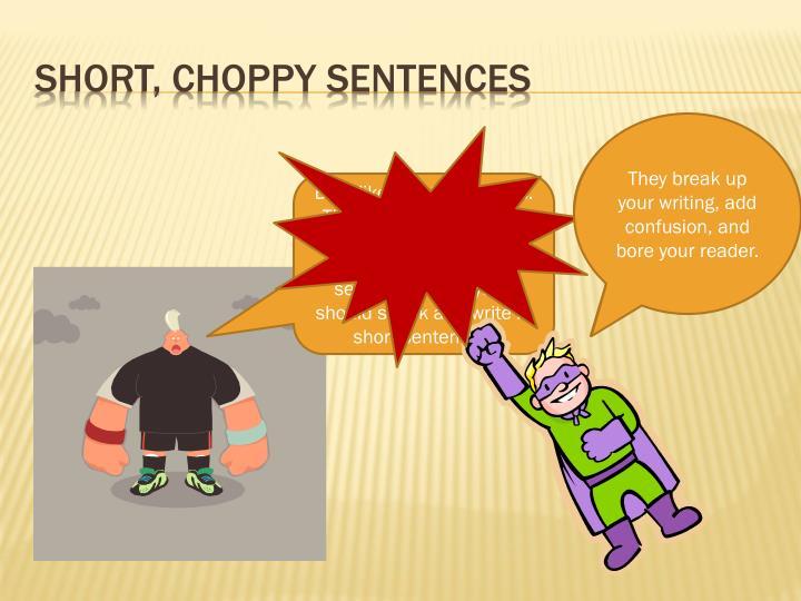 Short, choppy sentences