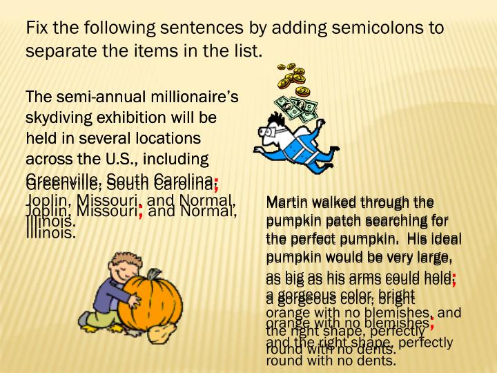Fix the following sentences by adding semicolons to separate the items in the list.