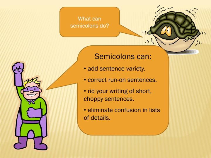 What can semicolons do?