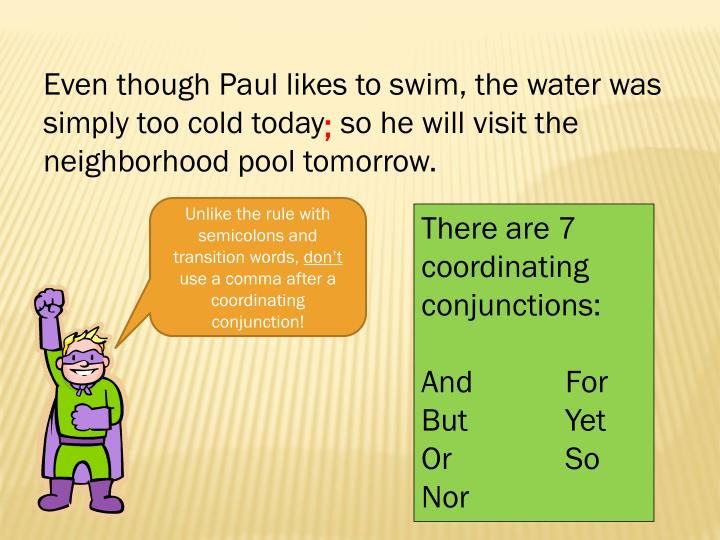 Even though Paul likes to swim, the water was simply too cold today  so he will visit the neighborhood pool tomorrow.