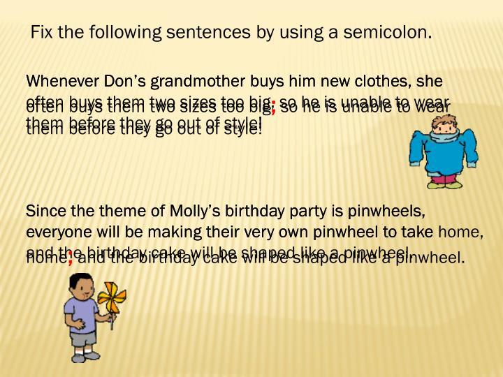 Fix the following sentences by using a semicolon.