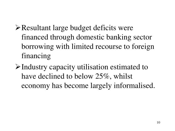 Resultant large budget deficits were financed through domestic banking sector borrowing with limited recourse to foreign financing