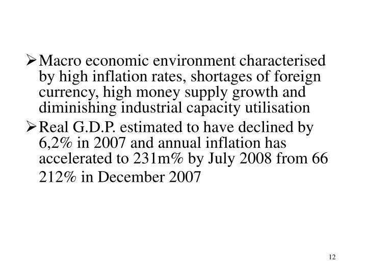 Macro economic environment characterised by high inflation rates, shortages of foreign currency, high money supply growth and diminishing industrial capacity utilisation