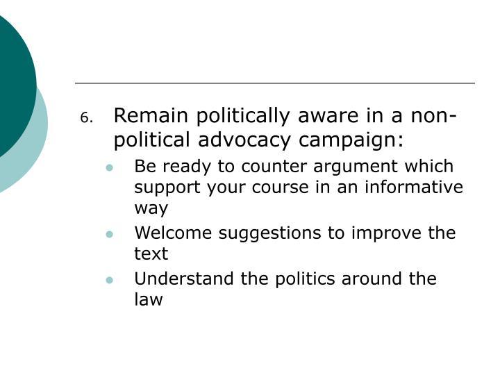 Remain politically aware in a non-political advocacy campaign: