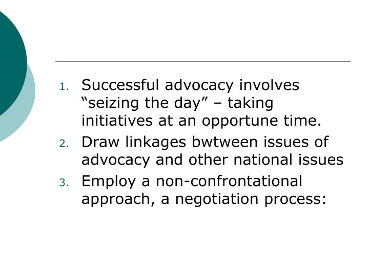 """Successful advocacy involves """"seizing the day"""" – taking initiatives at an opportune time."""